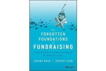 The Forgotten Foundations of Fundraising - Practical Advice and Contrarian Wisdom for Nonprofit Leaders