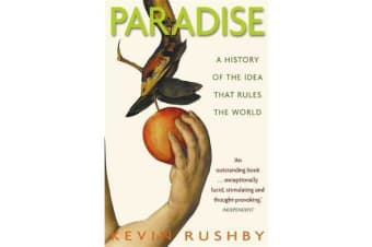 Paradise - A History of  the Idea That Rules the World