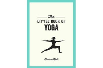 The Little Book of Yoga - Illustrated Poses to Strengthen Your Body, De-Stress and Improve Your Health