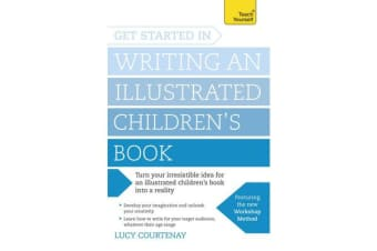 Get Started in Writing an Illustrated Children's Book - Design, develop and write illustrated children's books for kids of all ages