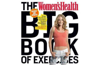 The Women's Health Big Book of Exercises - Four Weeks to a Leaner, Sexier, Healthier You!
