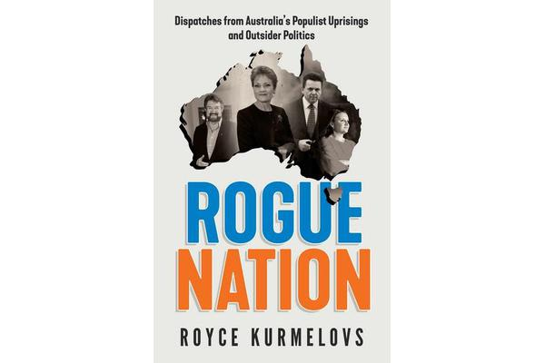 Rogue Nation - Dispatches from Australia's Populist Uprisings and Outsider Politics