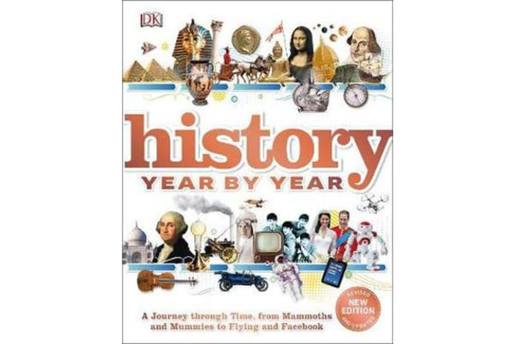 History Year by Year - A journey through time, from mammoths and mummies to flying and facebook