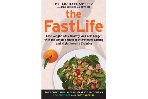 The Fastlife - Lose Weight, Stay Healthy, and Live Longer with the Simple Secrets of Intermittent Fasting and High-Intensity Training