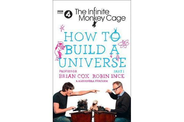 The Infinite Monkey Cage - How to Build a Universe