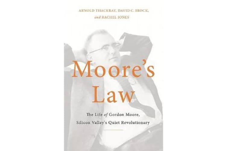 Moore's Law - The Life of Gordon Moore, Silicon Valley's Quiet Revolutionary