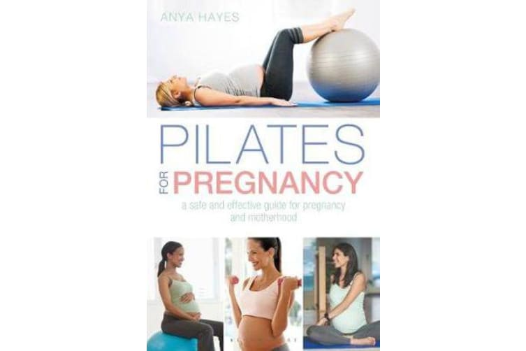 Pilates for Pregnancy - A Safe and Effective Guide for Pregnancy and Motherhood
