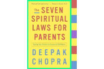 The Seven Spiritual Laws for Parents - Guiding Your Children to Success and Fulfillment