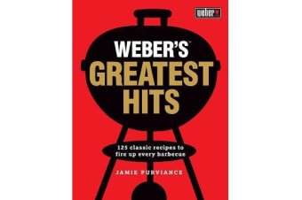 Weber'S Greatest Hits - 125 Recipes for Every Barbecue and Everyone