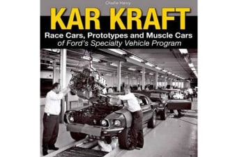 Kar Kraft - Race Cars, Prototypes and Muscle Cars of Ford s Specialty Vehicle Program