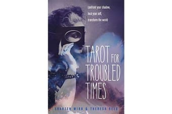 Tarot for Troubled Times - Confront Your Shadow, Heal Your Self, Transform the World