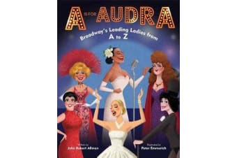 A is for Audra - Broadway's Leading Ladies from A to Z