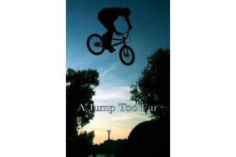 A Jump Too Far - An Exciting Story of Three Young Friends and Their BMX Bikes