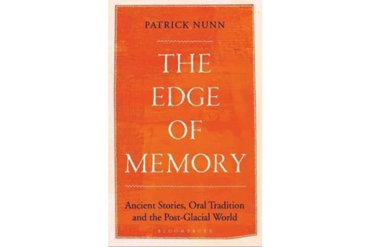 The Edge of Memory - Ancient Stories, Oral Tradition and the Post-Glacial World