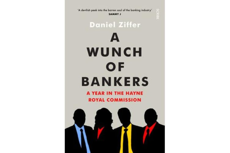 A Wunch of Bankers - A year in the Hayne royal commission