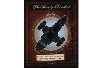 The Serenity Handbook - The Official Crew Member's Guide to the Firefly-Class Series 3 Ship