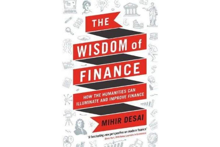 The Wisdom of Finance - How the Humanities Can Illuminate and Improve Finance