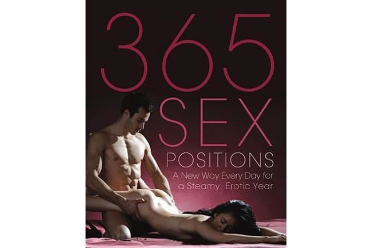 365 Sex Positions - A New Way Every Day for a Steamy, Erotic Year