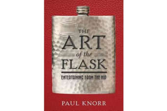 The Art of the Flask - Entertaining from the Hip