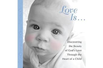 Love Is... - Discovering the Beauty of God's Love Through the Heart of a Child