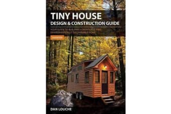 Tiny House Design and Construction Guide - Your Guide to Building a Mortgage Free, Environmentally Sustainable Home
