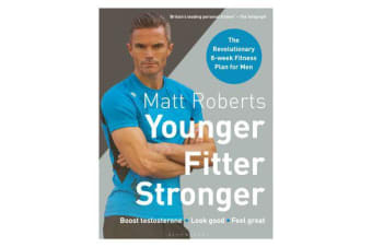 Matt Roberts' Younger, Fitter, Stronger - The Revolutionary 8-week Fitness Plan for Men