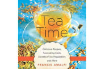 Tea Time - Delicious Recipes, Fascinating Facts, Secrets of Tea Preparation, and More