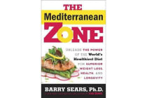 The Mediterranean Zone - Unleash the Power of the World's Healthiest Diet for Superior Weight Loss, Health, and Longevity