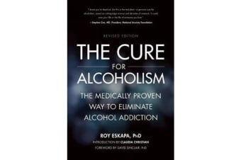 The Cure for Alcoholism - The Medically Proven Way to Eliminate Alcohol Addiction