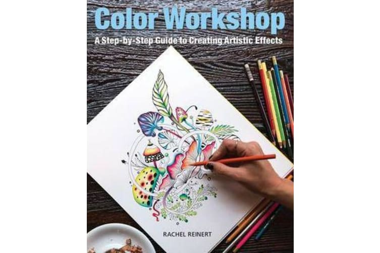 Color Workshop - A Step-by-Step Guide to Creating Artistic Effects