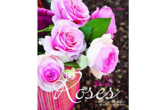 All About Roses - A Guide to Growing and Loving Roses