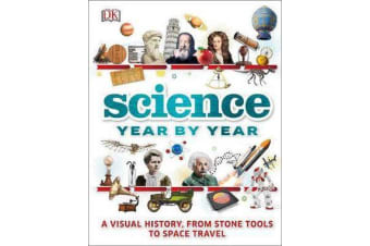 Science Year by Year - A visual history, from stone tools to space travel