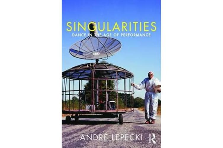 Singularities - Dance in the Age of Performance