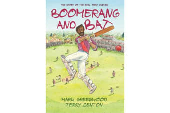 Boomerang and Bat - The Story of the Real First Eleven
