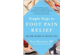 Simple Steps to Foot Pain Relief - The New Science of Healthy Feet