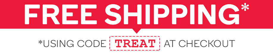 Free Shipping on Almost All In-Stock Products Using the Code 'TREAT' at Checkout*