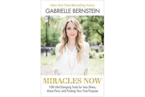 Miracles Now - 108 Life-Changing Tools for Less Stress, More Flow, and Finding Your True Purpose