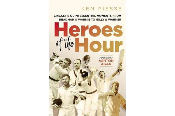 Image of Heroes of the Hour - Cricket's Essential Moments from Bradman & Warnie to Gilly & Warner