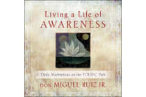 Living a Life of Awareness - Daily Meditations on the Toltec Path