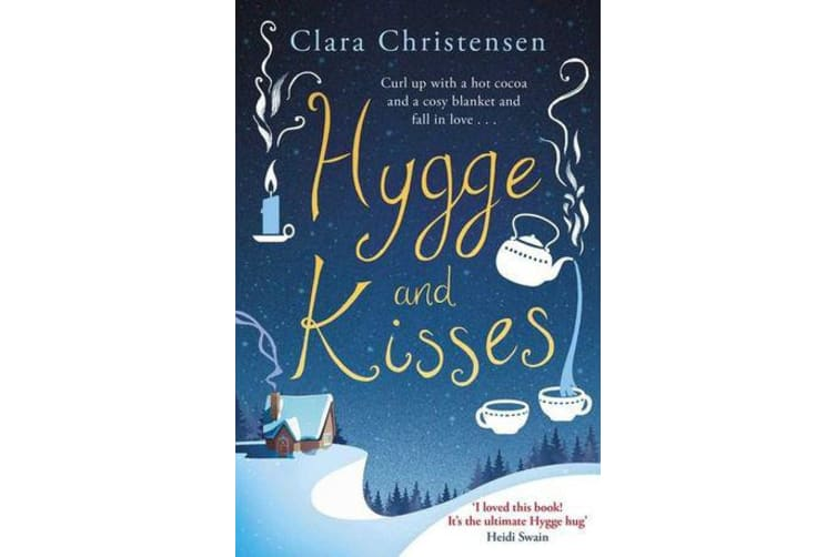 Hygge and Kisses - The first warm, cosy and romantic hygge novel!