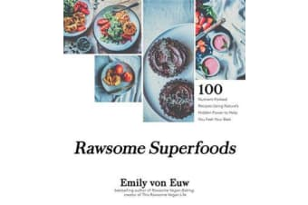 Rawsome Superfoods - 100 Nutrient-Packed Recipes Using Nature's Hidden Power to Help You Feel Your Best
