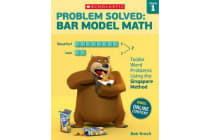 Problem Solved: Bar Model Math: Grade 1 - Tackle Word Problems Using the Singapore Method