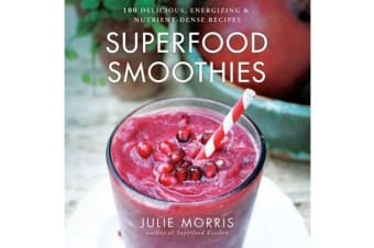 Superfood Smoothies - 100 Delicious, Energizing & Nutrient-dense Recipes