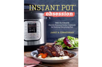 Instant Pot(r) Obsession - The Ultimate Electric Pressure Cooker Cookbook for Cooking Everything Fast