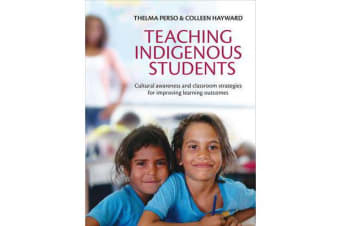 Teaching Indigenous Students - Cultural Awareness and Classroom Strategies for Improving Learning Outcomes