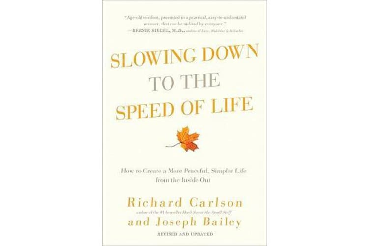 Slowing Down to the Speed of Life - How to Create a More Peaceful, Simpler Life from the Inside Out
