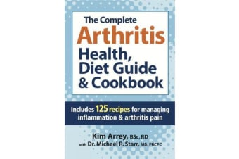 The Complete Arthritis Health, Diet Guide & Cookbook - Includes 125 recipes for managing inflammation and arthritis pain