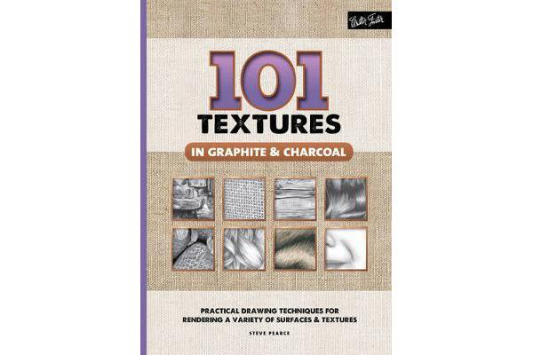 Image of 101 Textures in Graphite & Charcoal - Practical drawing techniques for rendering a variety of surfaces & textures