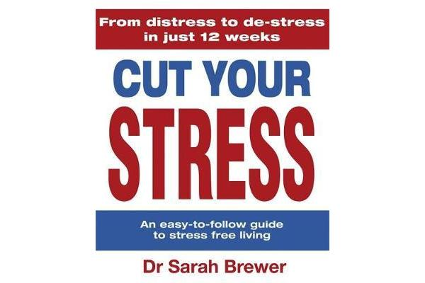 Cut Your Stress - An Easy to Follow Guide to Stress-free Living