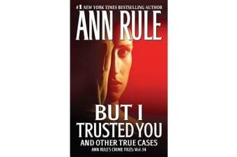 But I Trusted You - Ann Rule's Crime Files #14
